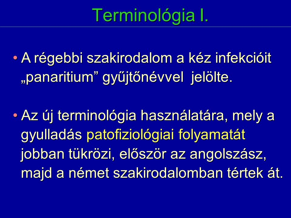 """Terminológia I. A régebbi szakirodalom a kéz infekcióit A régebbi szakirodalom a kéz infekcióit """"panaritium"""" gyűjtőnévvel jelölte. """"panaritium"""" gyűjtő"""