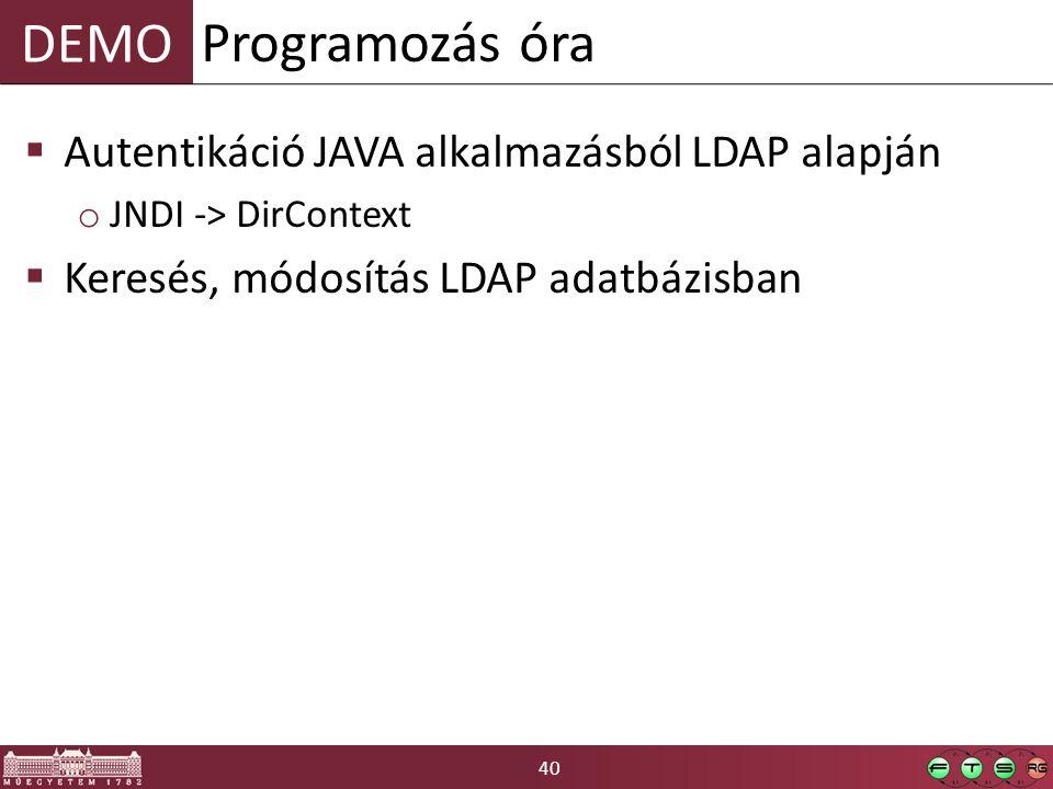 40 DEMO  Autentikáció JAVA alkalmazásból LDAP alapján o JNDI -> DirContext  Keresés, módosítás LDAP adatbázisban Programozás óra