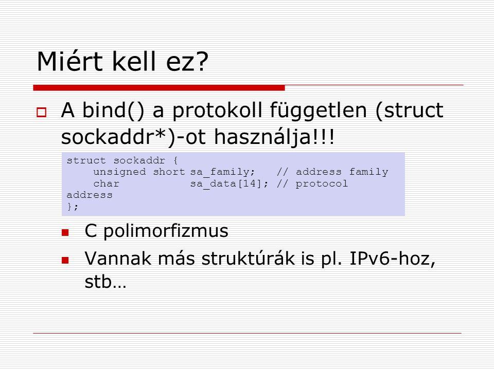 Miért kell ez.  A bind() a protokoll független (struct sockaddr*)-ot használja!!.