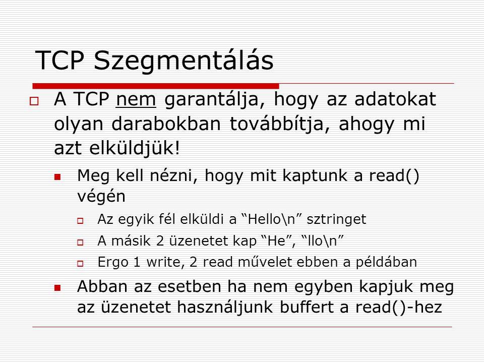 TCP Szegmentálás  A TCP nem garantálja, hogy az adatokat olyan darabokban továbbítja, ahogy mi azt elküldjük.