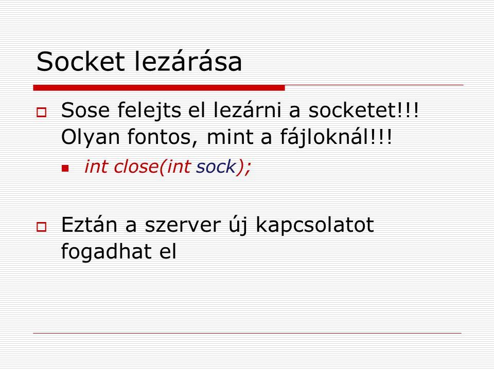 Socket lezárása  Sose felejts el lezárni a socketet!!.