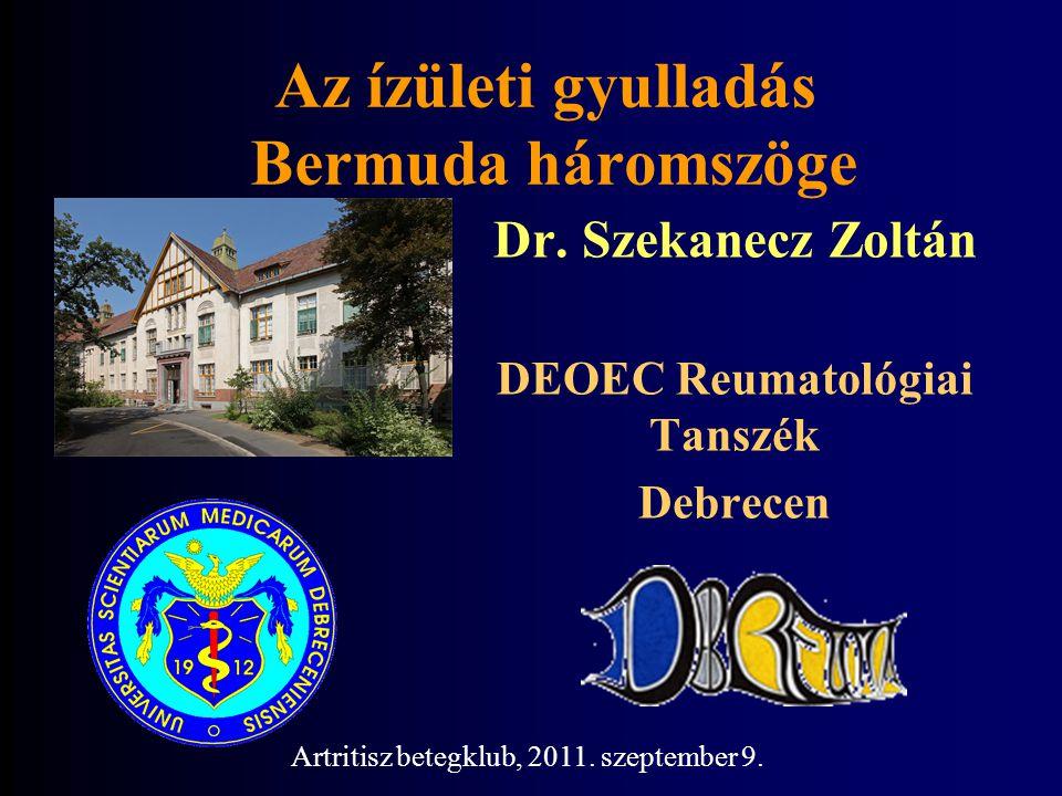 Az ízületi gyulladás Bermuda háromszöge Dr. Szekanecz Zoltán DEOEC Reumatológiai Tanszék Debrecen Artritisz betegklub, 2011. szeptember 9.