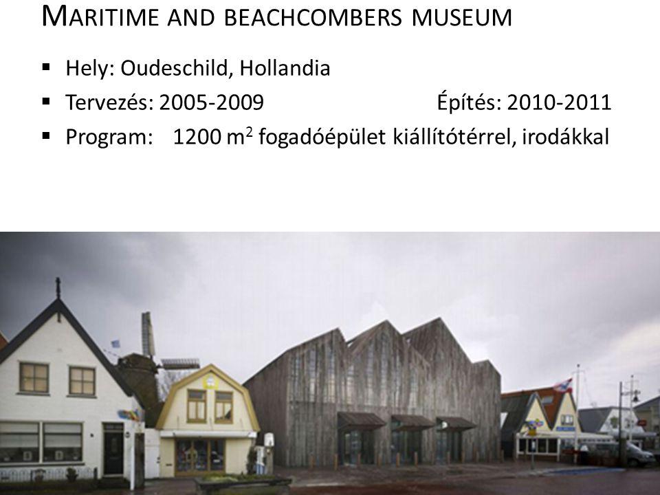 M ARITIME AND BEACHCOMBERS MUSEUM  Hely: Oudeschild, Hollandia  Tervezés: 2005-2009Építés: 2010-2011  Program: 1200 m 2 fogadóépület kiállítótérrel, irodákkal