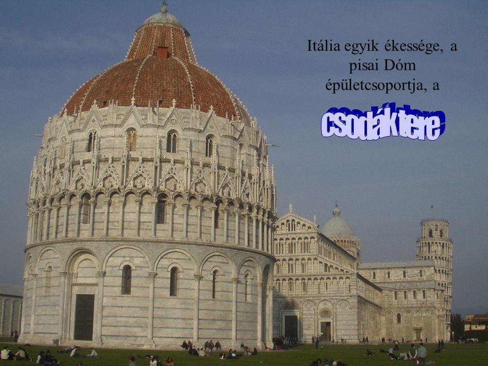 Itália egyik ékessége, a pisai Dóm épületcsoportja, a