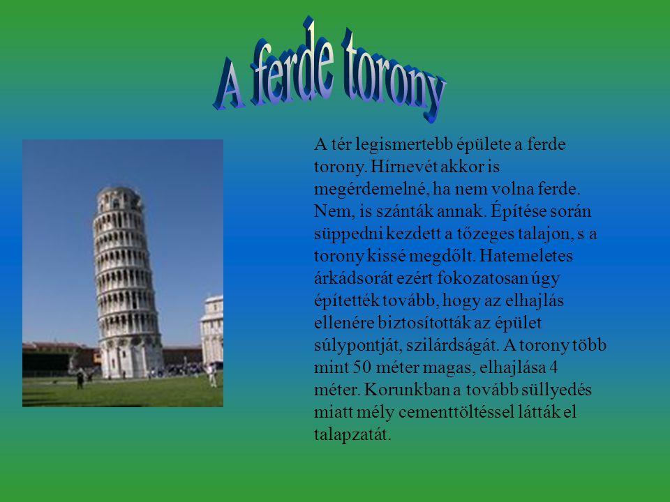 A tér legismertebb épülete a ferde torony. Hírnevét akkor is megérdemelné, ha nem volna ferde. Nem, is szánták annak. Építése során süppedni kezdett a