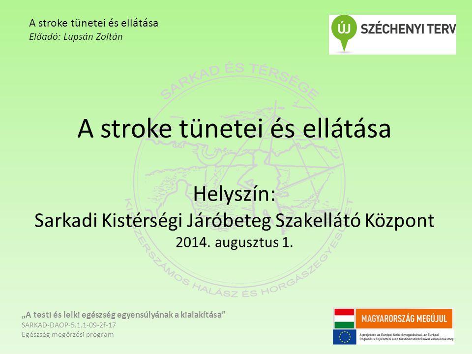 """A stroke tünetei és ellátása Helyszín: Sarkadi Kistérségi Járóbeteg Szakellátó Központ 2014. augusztus 1. """"A testi és lelki egészség egyensúlyának a k"""