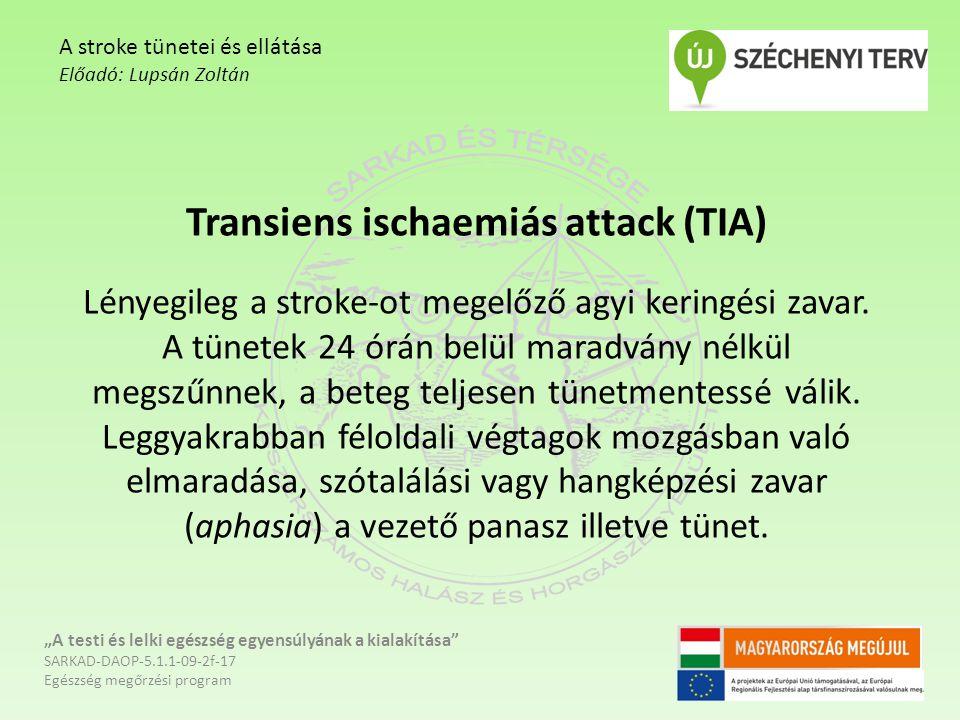 Transiens ischaemiás attack (TIA) Lényegileg a stroke-ot megelőző agyi keringési zavar. A tünetek 24 órán belül maradvány nélkül megszűnnek, a beteg t