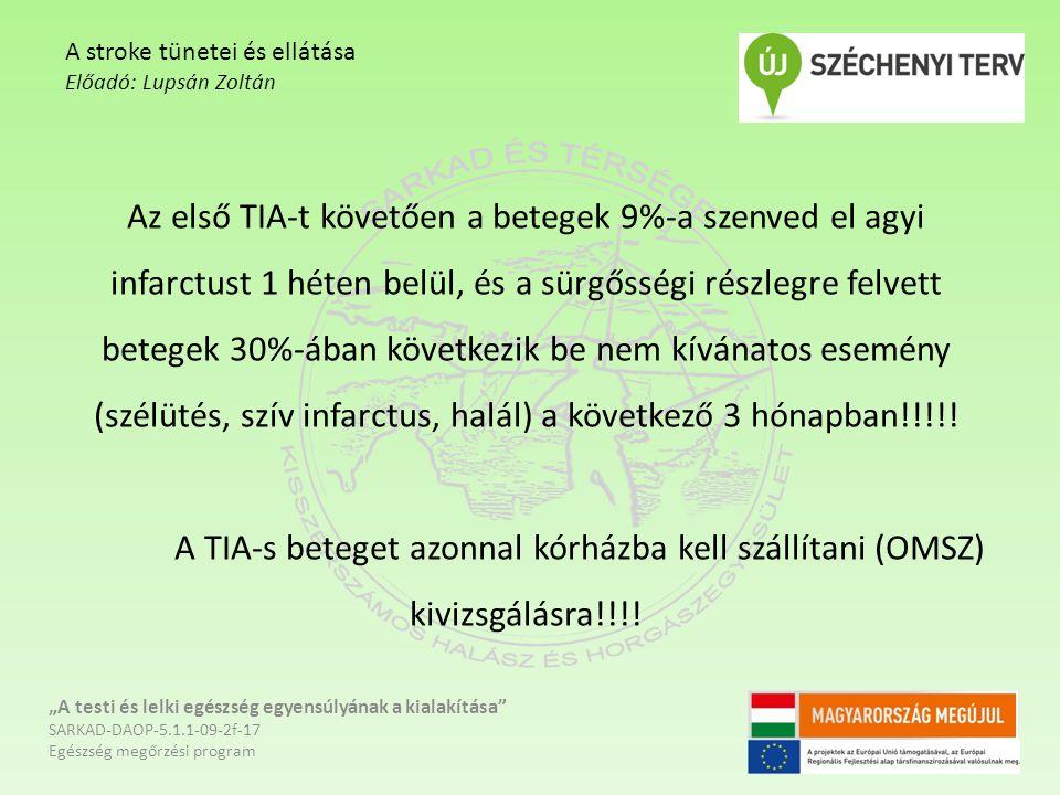 Az első TIA-t követően a betegek 9%-a szenved el agyi infarctust 1 héten belül, és a sürgősségi részlegre felvett betegek 30%-ában következik be nem kívánatos esemény (szélütés, szív infarctus, halál) a következő 3 hónapban!!!!.