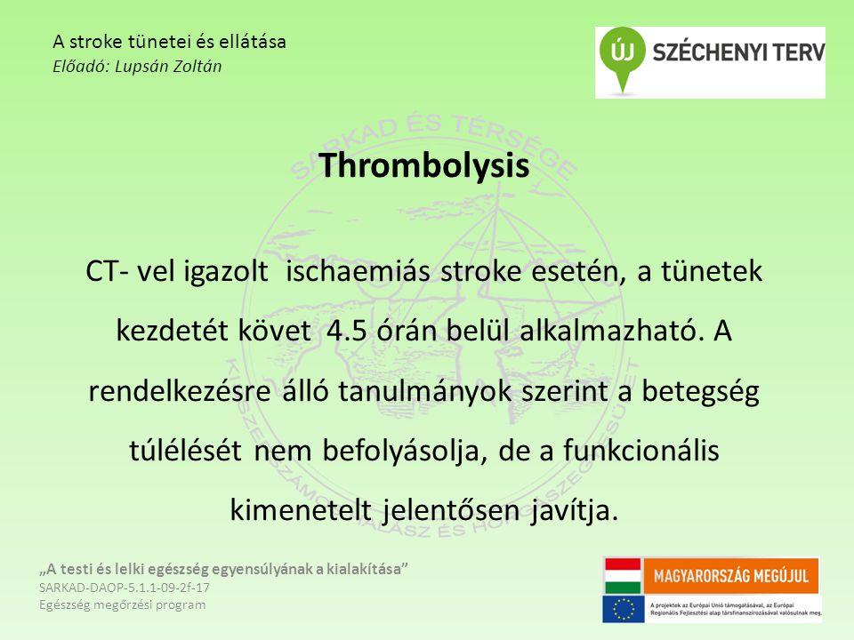 Thrombolysis CT- vel igazolt ischaemiás stroke esetén, a tünetek kezdetét követ 4.5 órán belül alkalmazható.