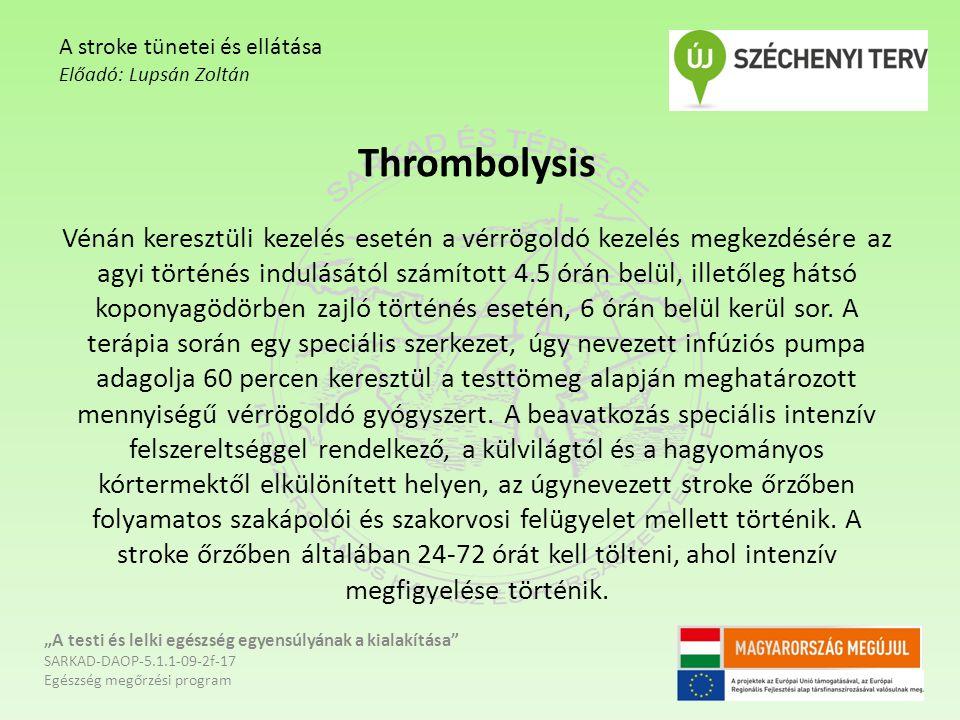 Thrombolysis Vénán keresztüli kezelés esetén a vérrögoldó kezelés megkezdésére az agyi történés indulásától számított 4.5 órán belül, illetőleg hátsó koponyagödörben zajló történés esetén, 6 órán belül kerül sor.
