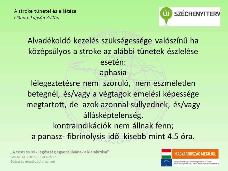 Alvadékoldó kezelés szükségessége valószínű ha középsúlyos a stroke az alábbi tünetek észlelése esetén: aphasia lélegeztetésre nem szoruló, nem eszméletlen betegnél, és/vagy a végtagok emelési képessége megtartott, de azok azonnal süllyednek, és/vagy állásképtelenség.