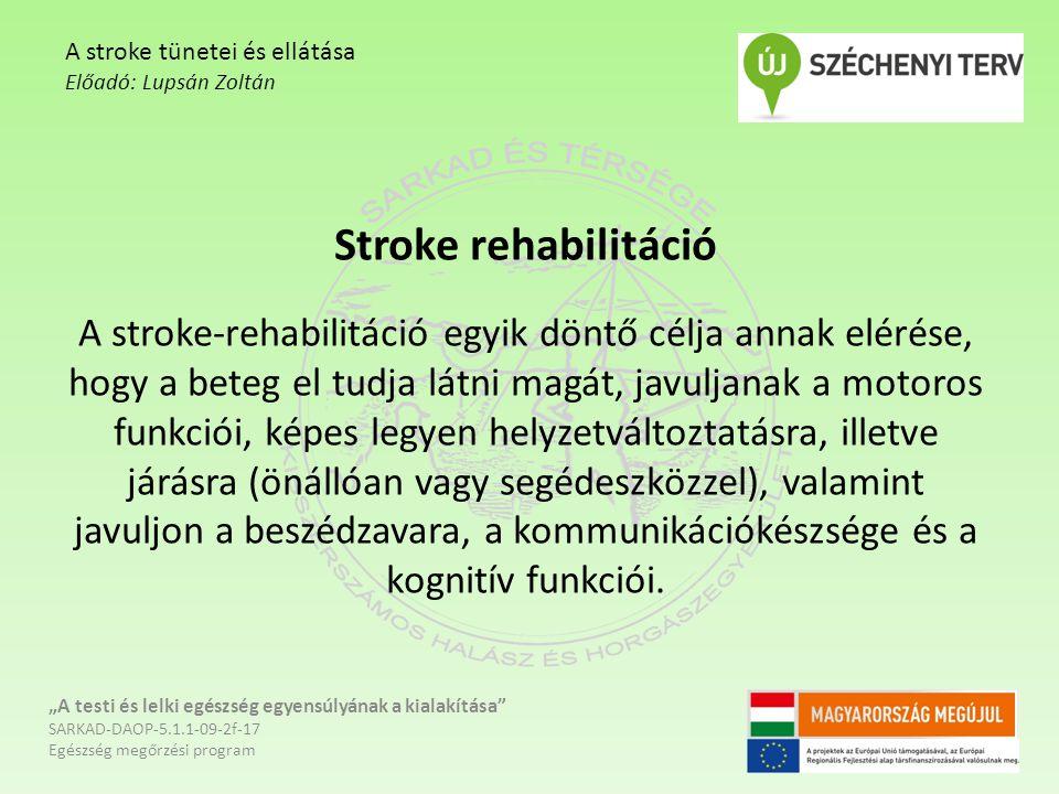 Stroke rehabilitáció A stroke-rehabilitáció egyik döntő célja annak elérése, hogy a beteg el tudja látni magát, javuljanak a motoros funkciói, képes legyen helyzetváltoztatásra, illetve járásra (önállóan vagy segédeszközzel), valamint javuljon a beszédzavara, a kommunikációkészsége és a kognitív funkciói.