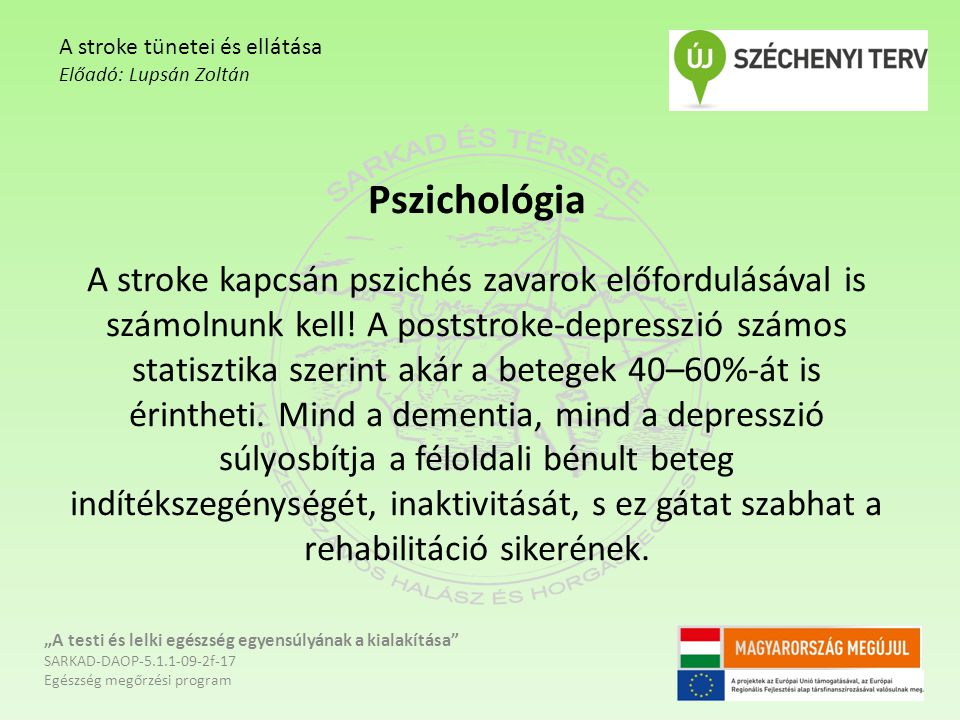 Pszichológia A stroke kapcsán pszichés zavarok előfordulásával is számolnunk kell! A poststroke-depresszió számos statisztika szerint akár a betegek 4
