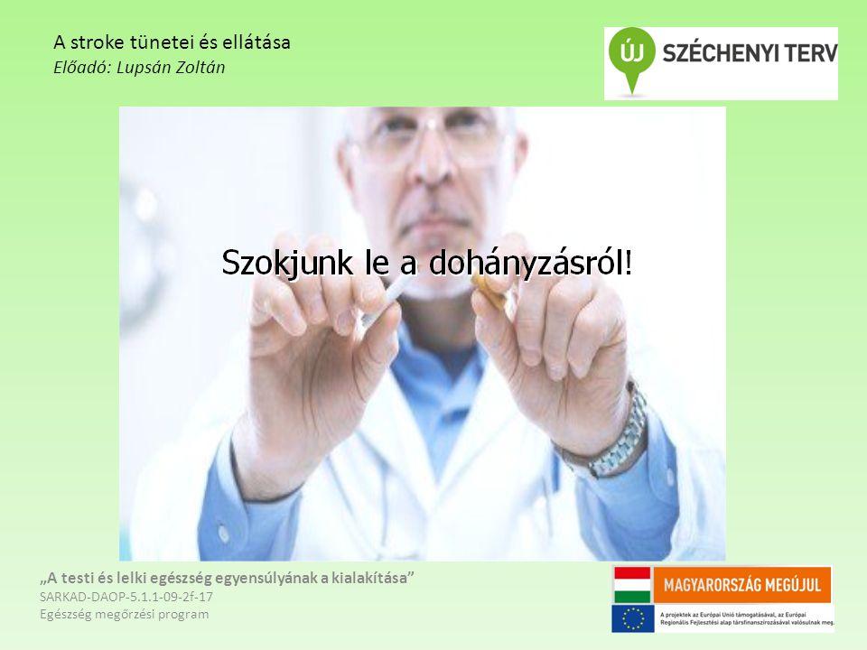 """""""A testi és lelki egészség egyensúlyának a kialakítása"""" SARKAD-DAOP-5.1.1-09-2f-17 Egészség megőrzési program A stroke tünetei és ellátása Előadó: Lup"""