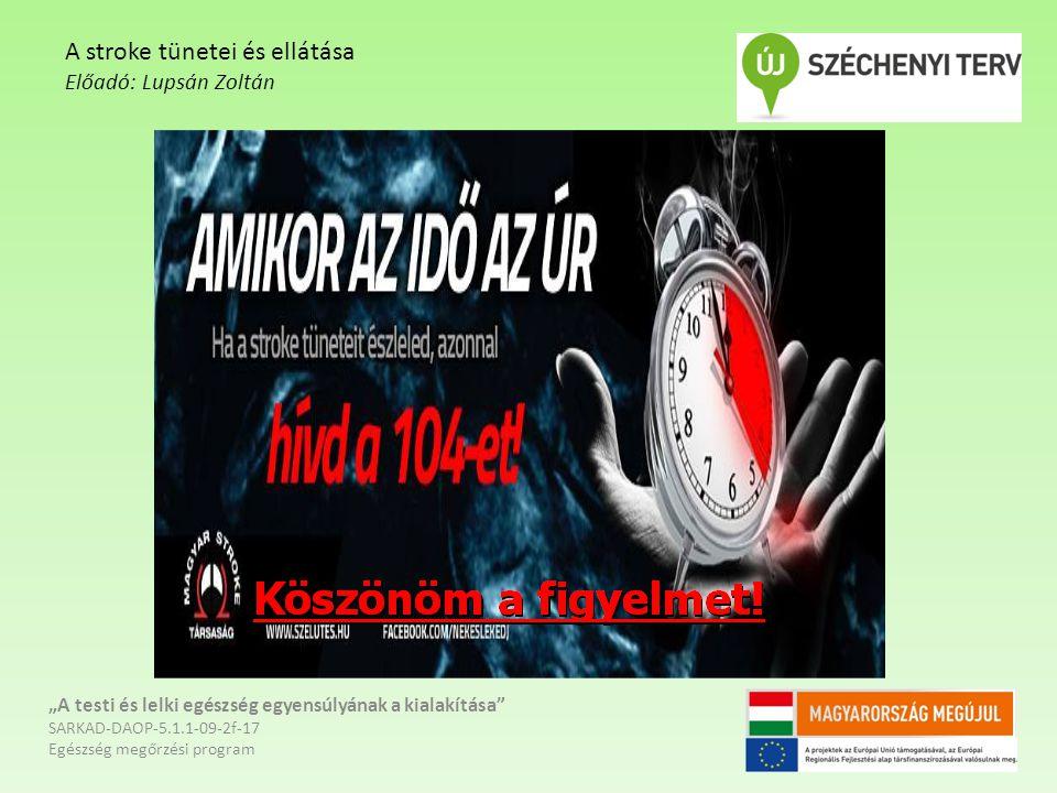"""""""A testi és lelki egészség egyensúlyának a kialakítása SARKAD-DAOP-5.1.1-09-2f-17 Egészség megőrzési program A stroke tünetei és ellátása Előadó: Lupsán Zoltán"""