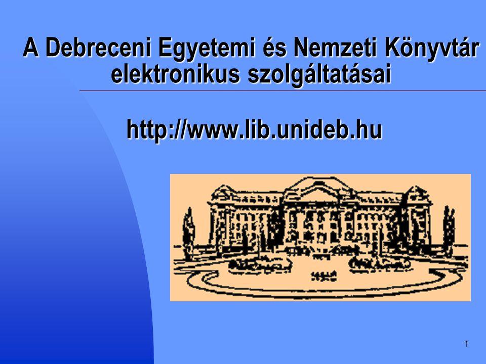 1 A Debreceni Egyetemi és Nemzeti Könyvtár elektronikus szolgáltatásai http://www.lib.unideb.hu