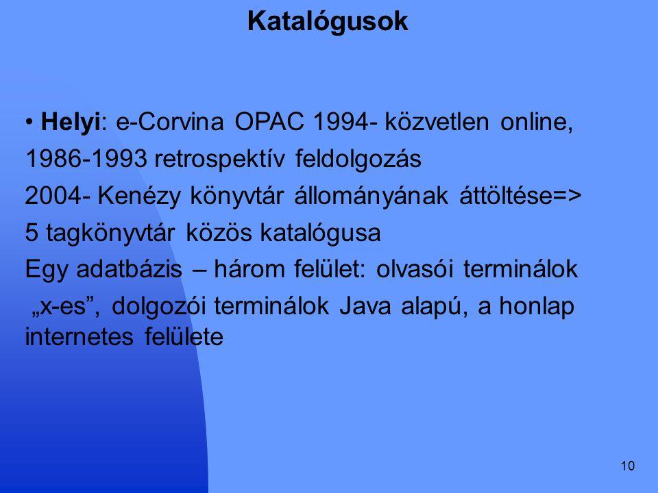 10 Katalógusok Helyi: e-Corvina OPAC 1994- közvetlen online, 1986-1993 retrospektív feldolgozás 2004- Kenézy könyvtár állományának áttöltése=> 5 tagkö