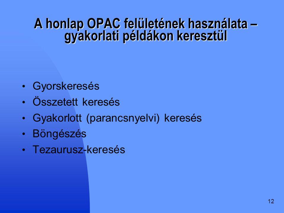 12 A honlap OPAC felületének használata – gyakorlati példákon keresztül Gyorskeresés Összetett keresés Gyakorlott (parancsnyelvi) keresés Böngészés Te