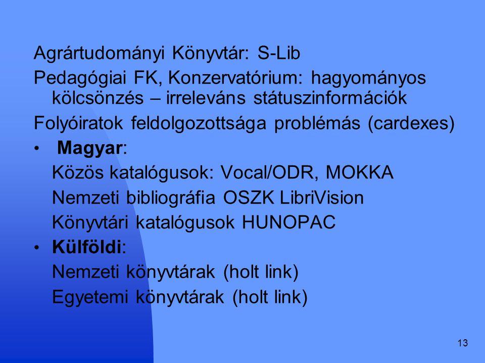 13 Agrártudományi Könyvtár: S-Lib Pedagógiai FK, Konzervatórium: hagyományos kölcsönzés – irreleváns státuszinformációk Folyóiratok feldolgozottsága p