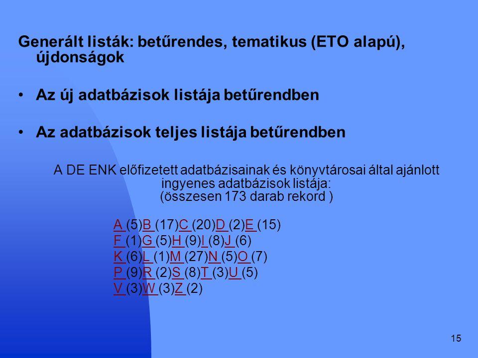 15 Generált listák: betűrendes, tematikus (ETO alapú), újdonságok Az új adatbázisok listája betűrendben Az adatbázisok teljes listája betűrendben A DE