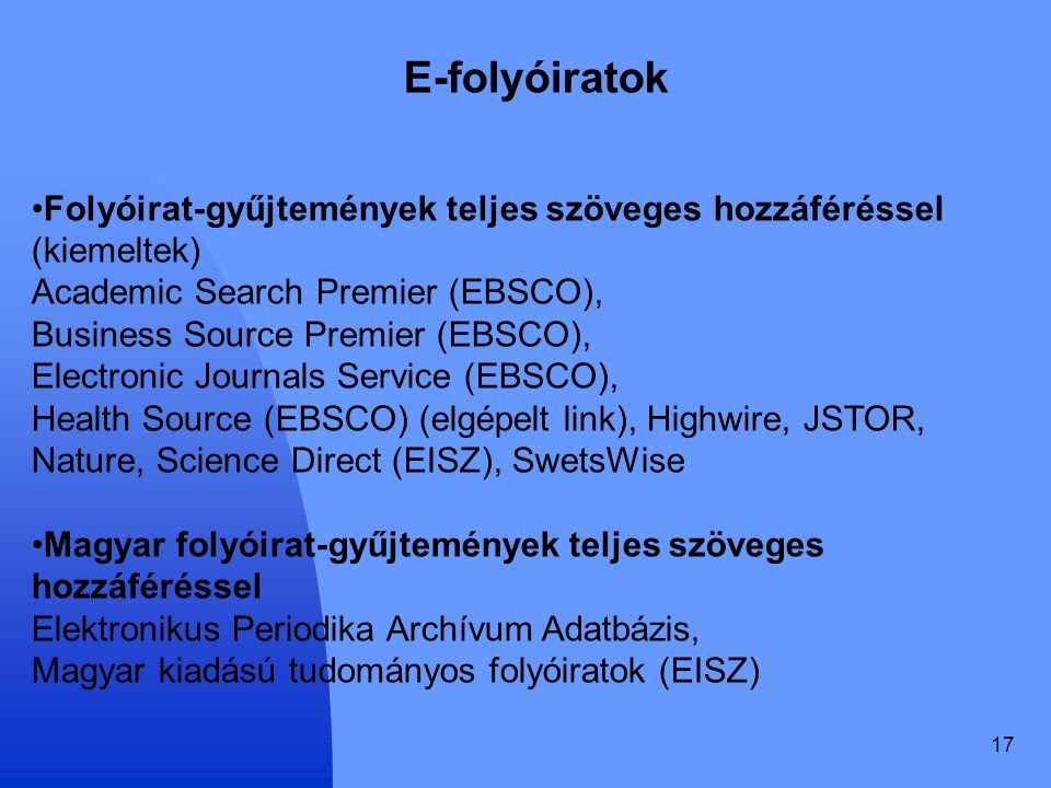 17 E-folyóiratok Folyóirat-gyűjtemények teljes szöveges hozzáféréssel (kiemeltek) Academic Search Premier (EBSCO), Business Source Premier (EBSCO), El