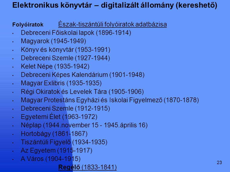 23 Elektronikus könyvtár – digitalizált állomány (kereshető) Folyóiratok Észak-tiszántúli folyóiratok adatbázisa Debreceni Főiskolai lapok (1896-1914)