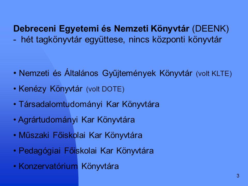 3 Debreceni Egyetemi és Nemzeti Könyvtár (DEENK) - hét tagkönyvtár együttese, nincs központi könyvtár Nemzeti és Általános Gyűjtemények Könyvtár (volt