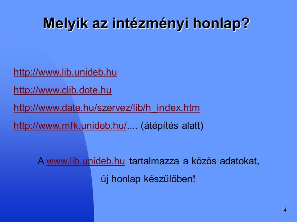 4 Melyik az intézményi honlap? http://www.lib.unideb.hu http://www.clib.dote.hu http://www.date.hu/szervez/lib/h_index.htm http://www.mfk.unideb.hu/ht