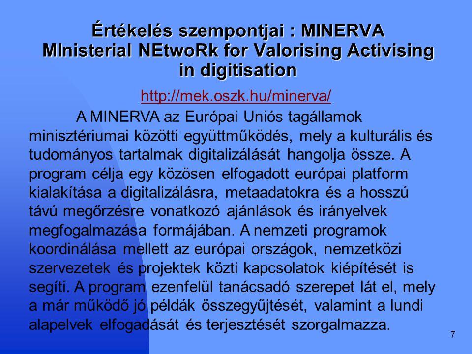 7 Értékelés szempontjai : MINERVA MInisterial NEtwoRk for Valorising Activising in digitisation http://mek.oszk.hu/minerva/ A MINERVA az Európai Uniós