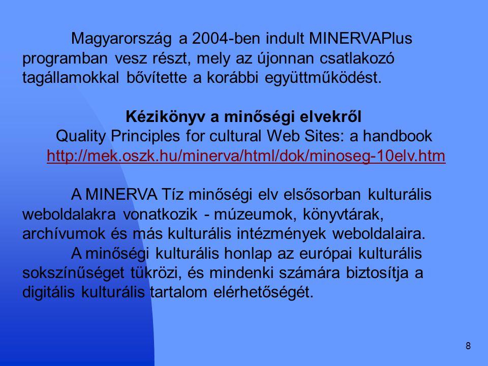 8 Magyarország a 2004-ben indult MINERVAPlus programban vesz részt, mely az újonnan csatlakozó tagállamokkal bővítette a korábbi együttműködést. Kézik