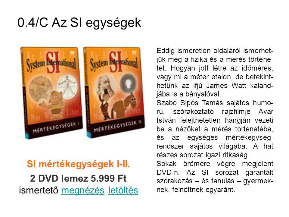0.4/C Az SI egységek SI mértékegységek I-II. 2 DVD lemez 5.999 Ft ismertető megnézés letöltésmegnézésletöltés Eddig ismeretlen oldaláról ismerhet- jük