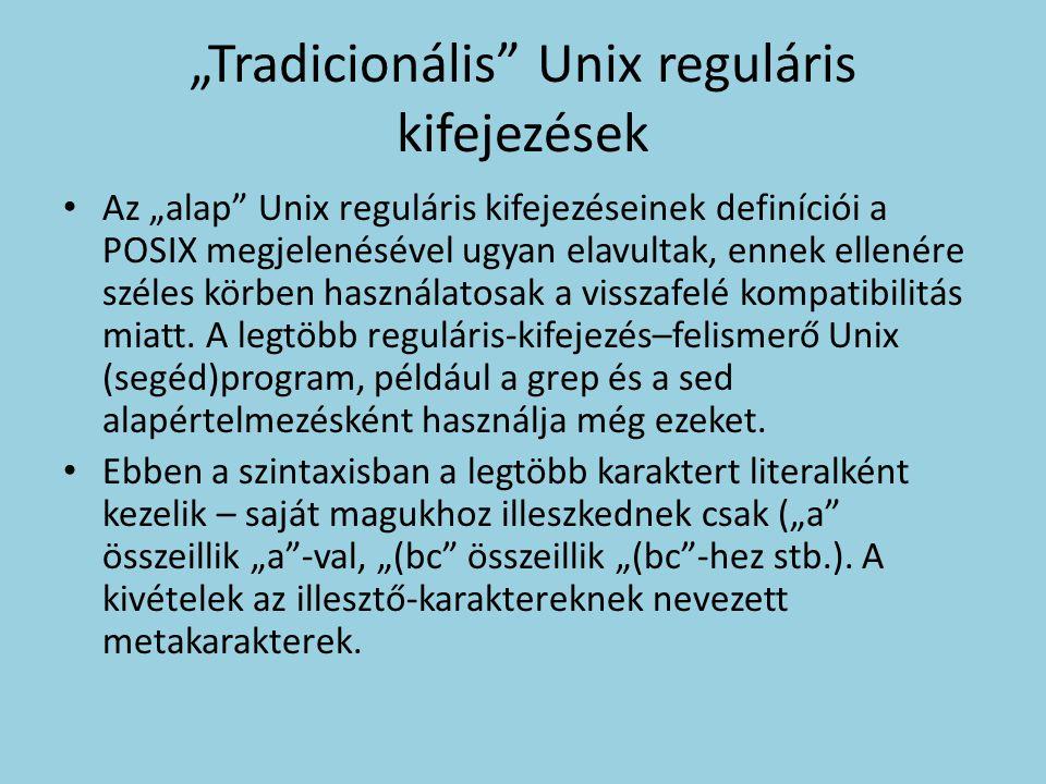 """""""Tradicionális"""" Unix reguláris kifejezések Az """"alap"""" Unix reguláris kifejezéseinek definíciói a POSIX megjelenésével ugyan elavultak, ennek ellenére s"""