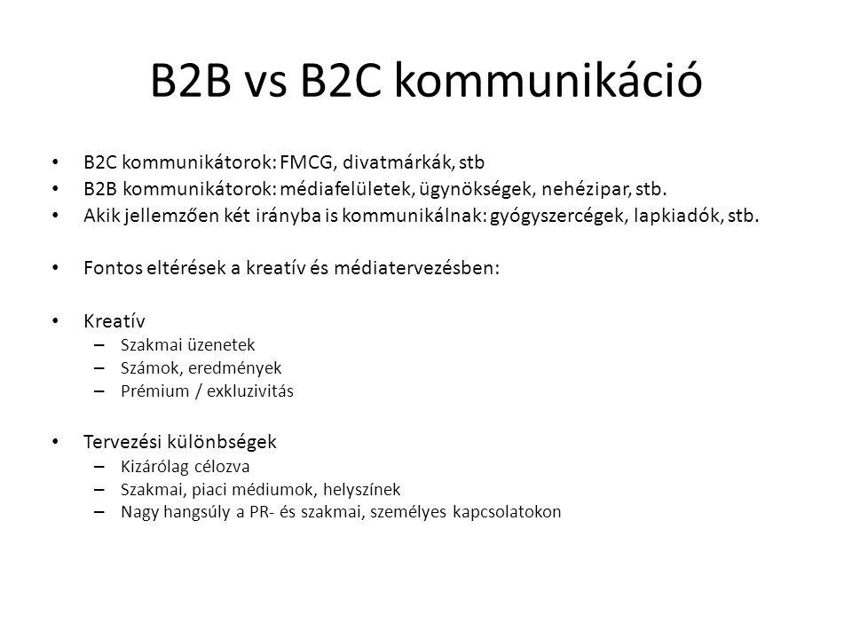 B2B vs B2C kommunikáció B2C kommunikátorok: FMCG, divatmárkák, stb B2B kommunikátorok: médiafelületek, ügynökségek, nehézipar, stb. Akik jellemzően ké