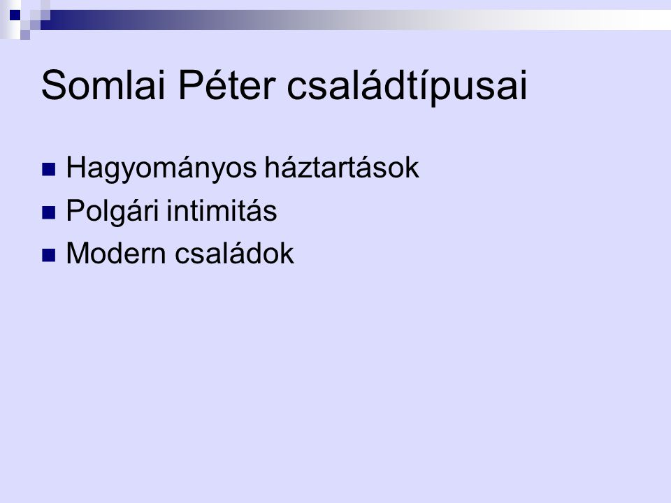 Somlai Péter családtípusai Hagyományos háztartások Polgári intimitás Modern családok