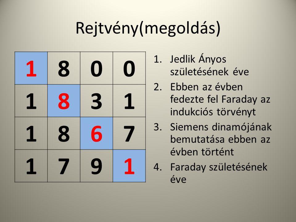 Rejtvény(megoldás) 1800 1831 1867 1791 1.Jedlik Ányos születésének éve 2.Ebben az évben fedezte fel Faraday az indukciós törvényt 3.Siemens dinamójának bemutatása ebben az évben történt 4.Faraday születésének éve