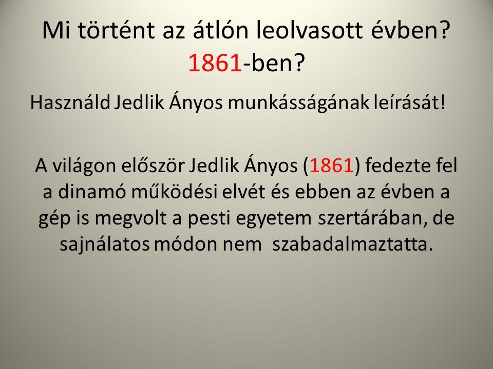 Mi történt az átlón leolvasott évben? 1861-ben? Használd Jedlik Ányos munkásságának leírását! A világon először Jedlik Ányos (1861) fedezte fel a dina