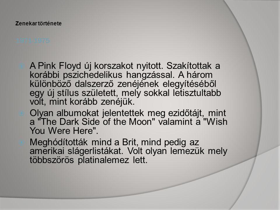 1971-1975 Zenekar története  A Pink Floyd új korszakot nyitott.