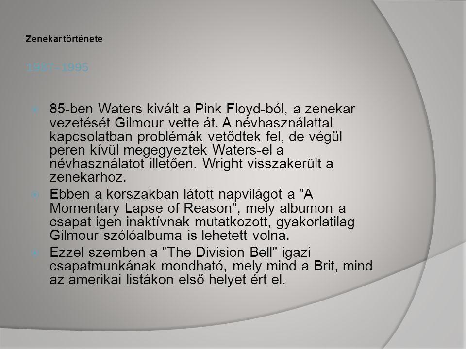 1987–1995 Zenekar története  85-ben Waters kivált a Pink Floyd-ból, a zenekar vezetését Gilmour vette át.