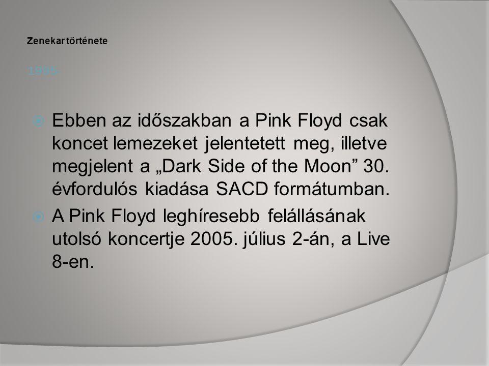 """1995- Zenekar története  Ebben az időszakban a Pink Floyd csak koncet lemezeket jelentetett meg, illetve megjelent a """"Dark Side of the Moon 30."""