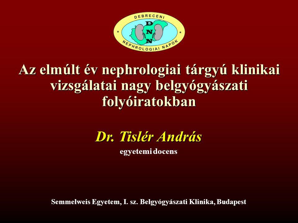 Az elmúlt év nephrologiai tárgyú klinikai vizsgálatai nagy belgyógyászati folyóiratokban Dr.