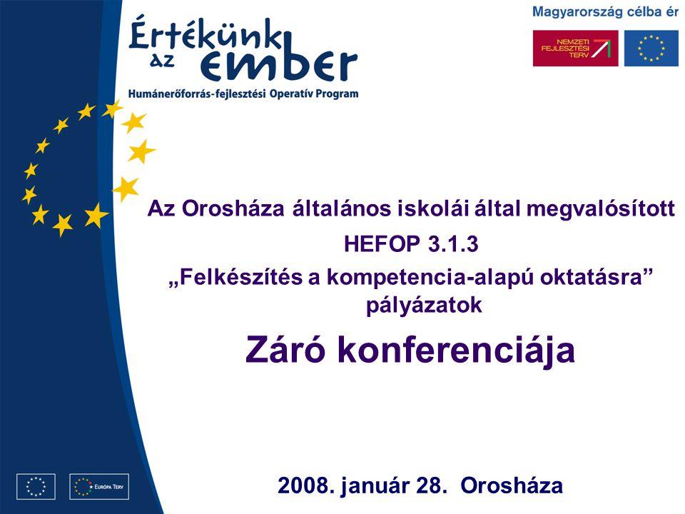 """Az Orosháza általános iskolái által megvalósított HEFOP 3.1.3 """"Felkészítés a kompetencia-alapú oktatásra pályázatok Záró konferenciája 2008."""