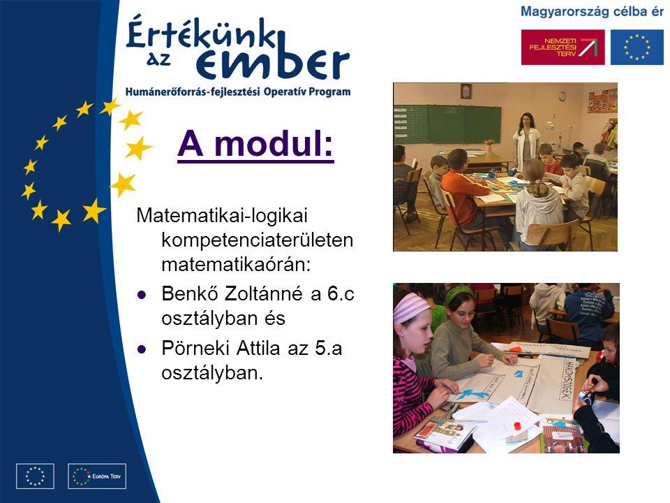 A modul: Matematikai-logikai kompetenciaterületen matematikaórán: Benkő Zoltánné a 6.c osztályban és Pörneki Attila az 5.a osztályban.