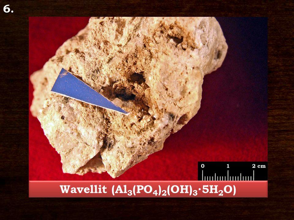 6. Wavellit (Al 3 (PO 4 ) 2 (OH) 3 ∙5H 2 O)