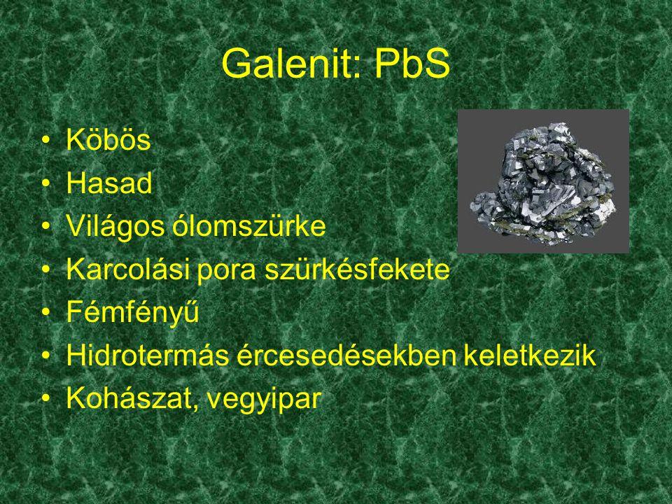 Galenit: PbS Köbös Hasad Világos ólomszürke Karcolási pora szürkésfekete Fémfényű Hidrotermás ércesedésekben keletkezik Kohászat, vegyipar