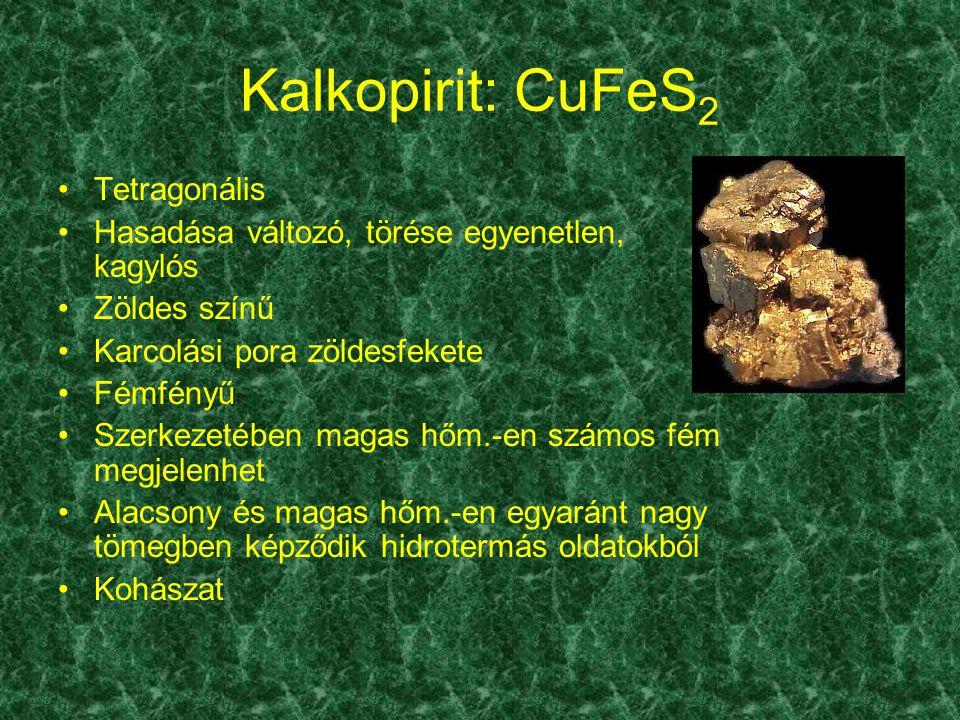 Kalkopirit: CuFeS 2 Tetragonális Hasadása változó, törése egyenetlen, kagylós Zöldes színű Karcolási pora zöldesfekete Fémfényű Szerkezetében magas hő