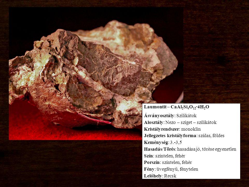 Laumontit – CaAl 2 Si 4 O 12 ∙4H 2 O Ásványosztály: Szilikátok Alosztály: Nezo – sziget – szilikátok Kristályrendszer: monoklin Jellegzetes kristályfo