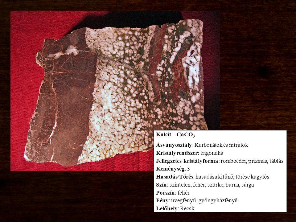 Kalcit – CaCO 3 Ásványosztály: Karbonátok és nitrátok Kristályrendszer: trigonális Jellegzetes kristályforma: romboéder, prizmás, táblás Keménység: 3