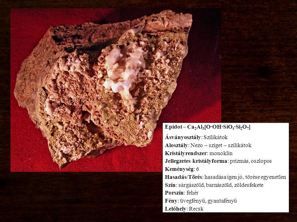 Epidot – Ca 2 Al 3 [O∙OH∙SiO 4 ∙Si 2 O 7 ] Ásványosztály: Szilikátok Alosztály: Nezo – sziget – szilikátok Kristályrendszer: monoklin Jellegzetes kris
