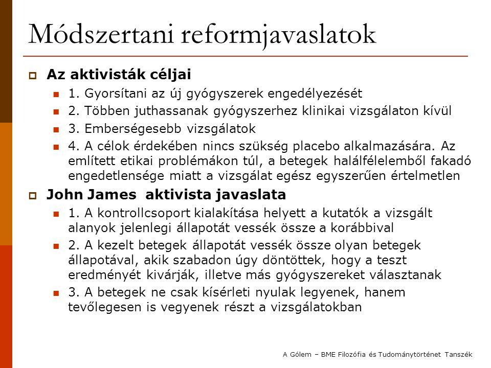 Módszertani reformjavaslatok  Az aktivisták céljai 1. Gyorsítani az új gyógyszerek engedélyezését 2. Többen juthassanak gyógyszerhez klinikai vizsgál