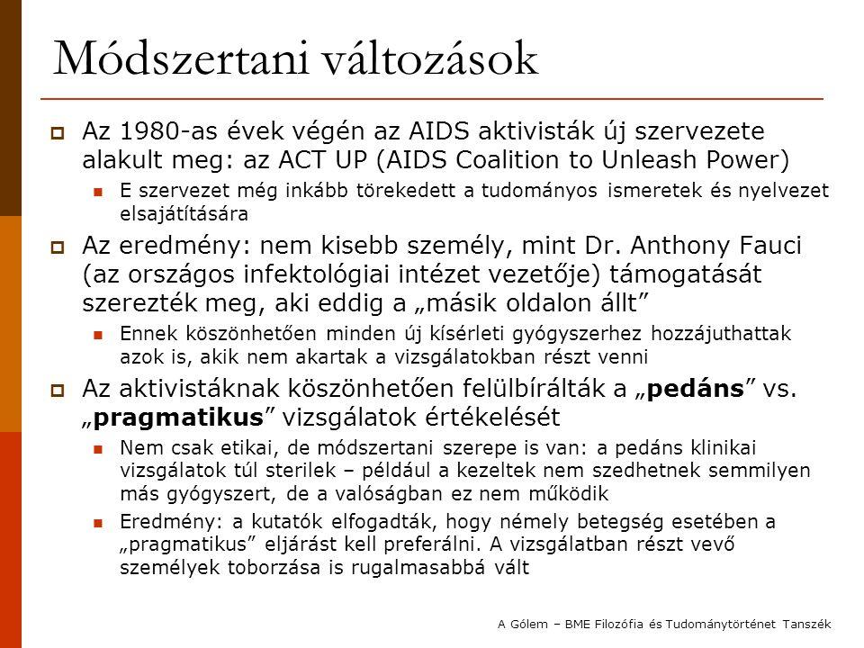 Módszertani változások  Az 1980-as évek végén az AIDS aktivisták új szervezete alakult meg: az ACT UP (AIDS Coalition to Unleash Power) E szervezet m